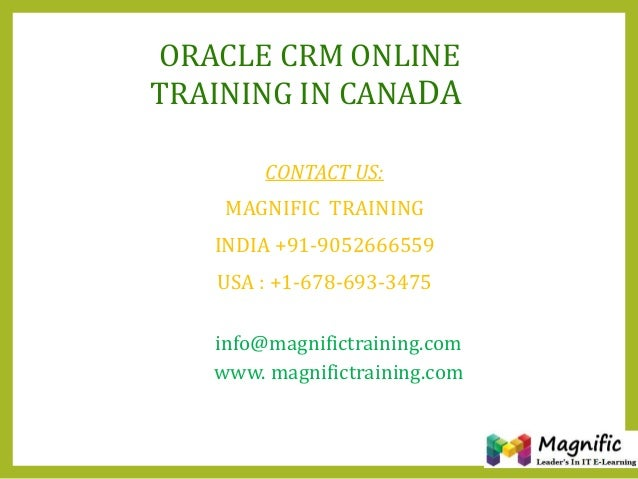 ORACLE CRM ONLINE TRAINING IN CANADA CONTACT US: MAGNIFIC TRAINING INDIA +91-9052666559 USA : +1-678-693-3475 info@magnifi...
