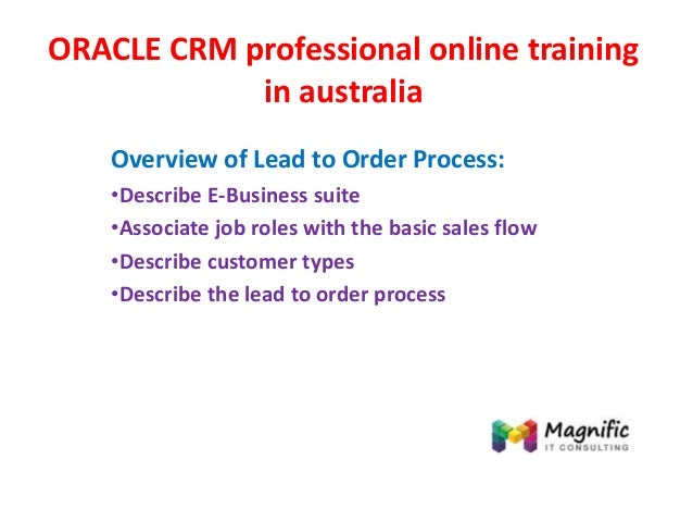 ORACLE CRM professional online training in australia Overview of Lead to Order Process: •Describe E-Business suite •Associ...