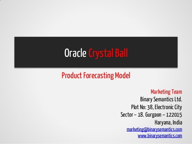 Oracle Crystal BallProduct Forecasting Model                                    Marketing Team                            ...