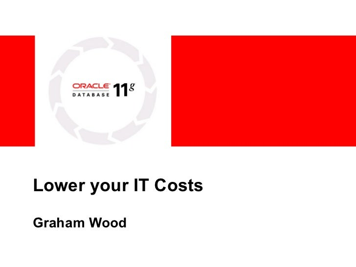 Lower your IT Costs Graham Wood