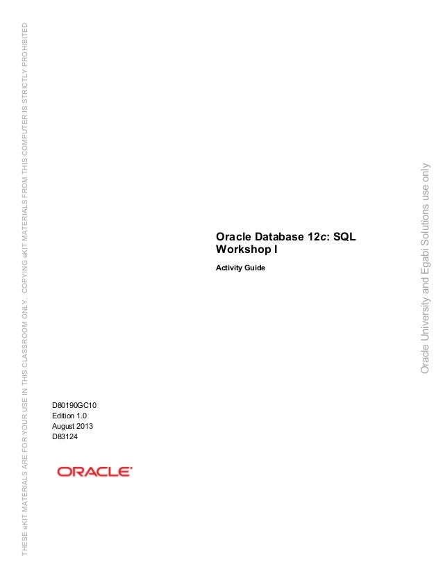 Oracle Database 12c: SQL Workshop I Activity Guide D80190GC10 Edition 1.0 August 2013 D83124 OracleUniversityandEgabiSolut...