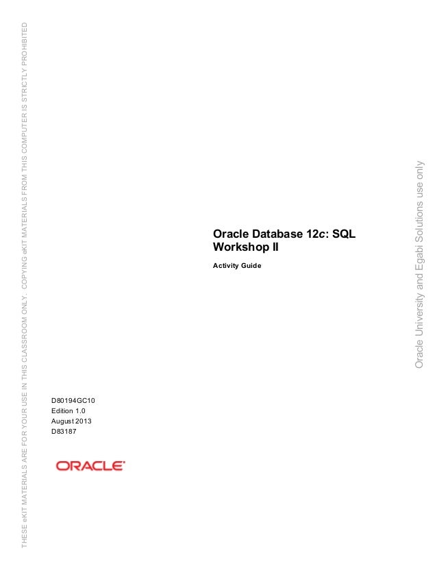 Oracle Database 12c: SQL Workshop II Activity Guide D80194GC10 Edition 1.0 August 2013 D83187 OracleUniversityandEgabiSolu...