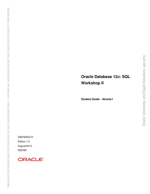 Oracle Database 12c: SQL Workshop II Student Guide - Volume I D80194GC10 Edition 1.0 August 2013 D83185 OracleUniversityan...