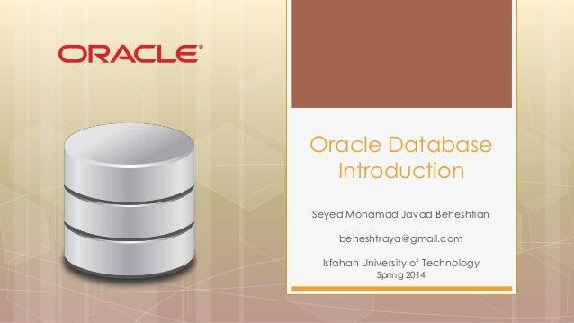 Seyed Mohamad Javad Beheshtian beheshtraya@gmail.com Isfahan University of Technology Spring 2014 Oracle Database Introduc...