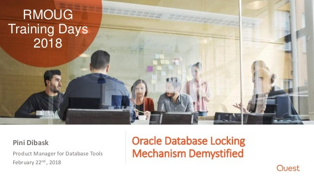 Oracle Database Locking Mechanism DemystifiedProduct Manager for Database Tools February 22nd , 2018 Pini Dibask RMOUG Tra...