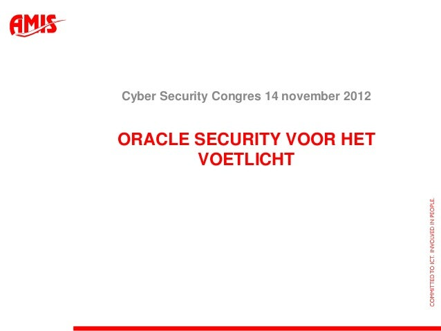Cyber Security Congres 14 november 2012ORACLE SECURITY VOOR HET       VOETLICHT