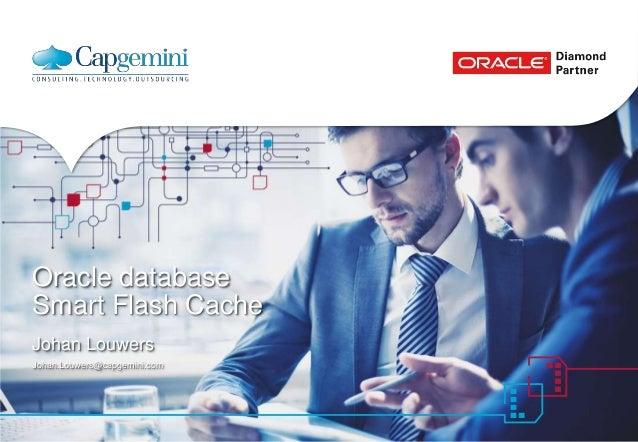 Oracle database Smart Flash Cache Johan Louwers Johan.Louwers@capgemini.com