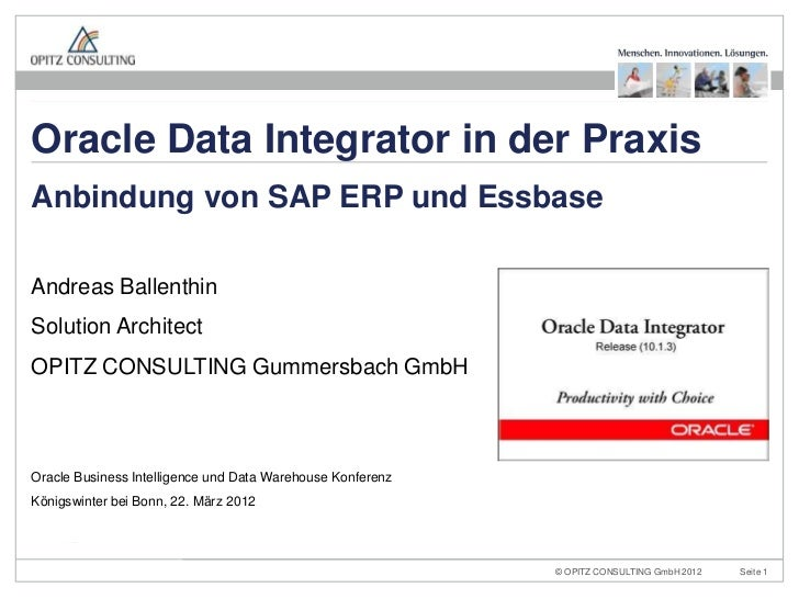 Oracle Data Integrator in der PraxisAnbindung von SAP ERP und EssbaseAndreas BallenthinSolution ArchitectOPITZ CONSULTING ...