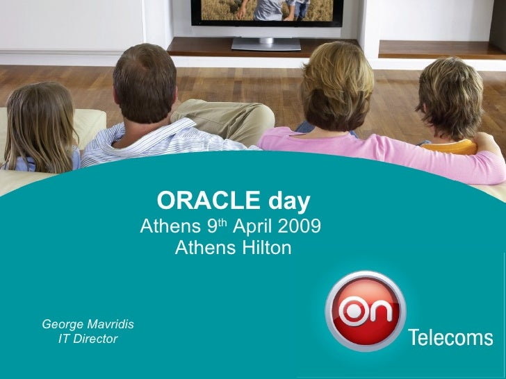 ORACLE day Athens 9 th  April 2009  Athens Hilton George Mavridis IT Director