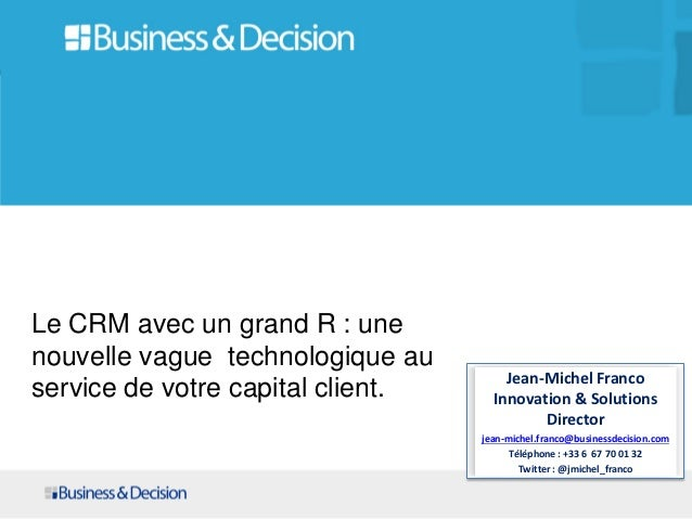 Le CRM avec un grand R : unenouvelle vague technologique au                                       Jean-Michel Francoservic...