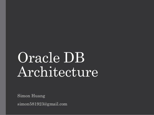 Oracle DB Architecture Simon Huang simon581923@gmail.com