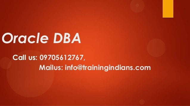 Oracle DBA Call us: 09705612767, Mailus: info@trainingindians.com