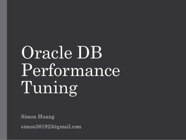 Oracle DB Performance Tuning Simon Huang simon581923@gmail.com