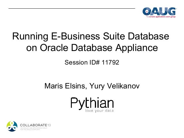 Running E-Business Suite Database  on Oracle Database Appliance           Session ID# 11792      Maris Elsins, Yury Velika...