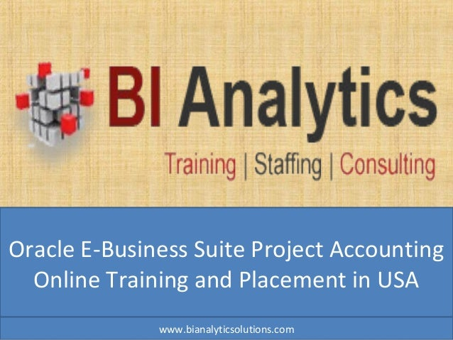 Oracle E-Business Suite Project Accounting Online Training and Placement in USA www.bianalyticsolutions.com