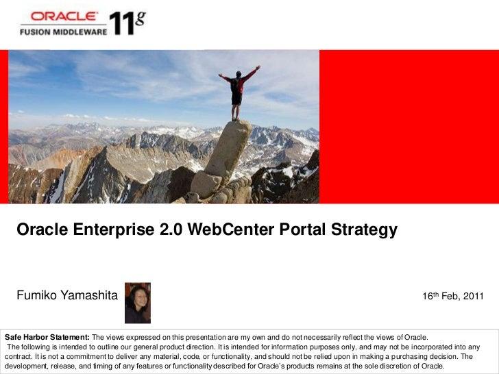 Oracle Enterprise 2.0 WebCenter Portal Strategy<br />Fumiko Yamashita                                                     ...