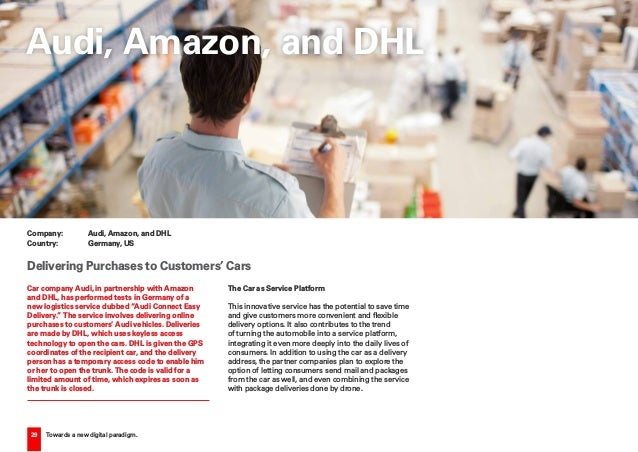 29 Towards a new digital paradigm. Car company Audi, in partnership with Amazon and DHL, has performed tests in Germany of...