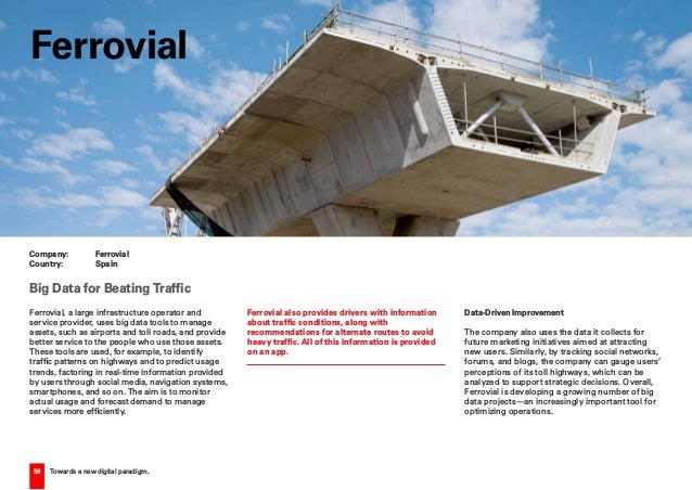 56 Towards a new digital paradigm. Ferrovial, a large infrastructure operator and service provider, uses big data tools to...