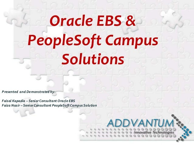 Presented and Demonstrated by: Faisal Kapadia – SeniorConsultantOracle EBS Faiza Nasir – SeniorConsultant PeopleSoftCampus...