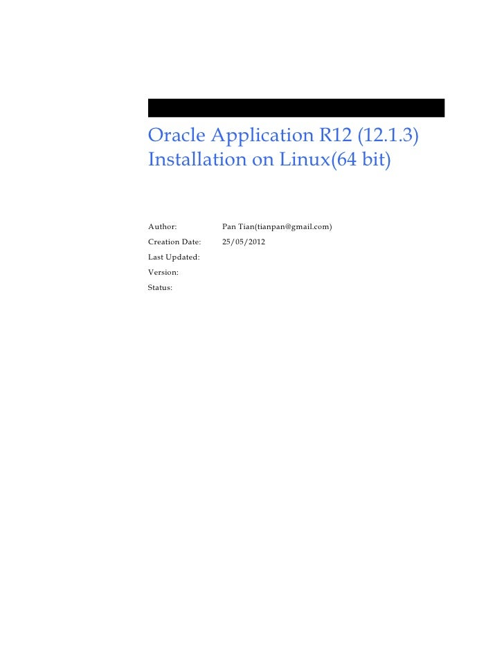 Oracle Application R12 (12.1.3)Installation on Linux(64 bit)Author:          Pan Tian(tianpan@gmail.com)Creation Date:   2...