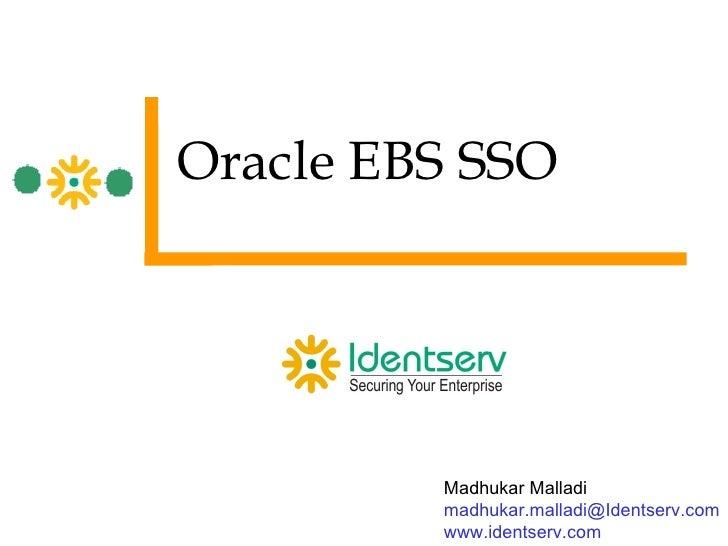 Oracle EBS SSO Madhukar Malladi [email_address] www.identserv.com
