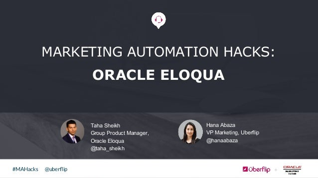 @uberflip#MAHacks Taha Sheikh Group Product Manager, Oracle Eloqua @taha_sheikh MARKETING AUTOMATION HACKS: ORACLE ELOQUA H...
