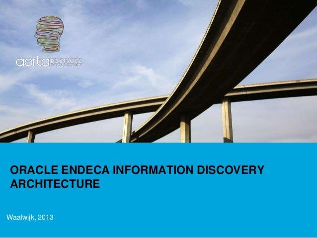 ORACLE ENDECA INFORMATION DISCOVERYARCHITECTUREWaalwijk, 2013