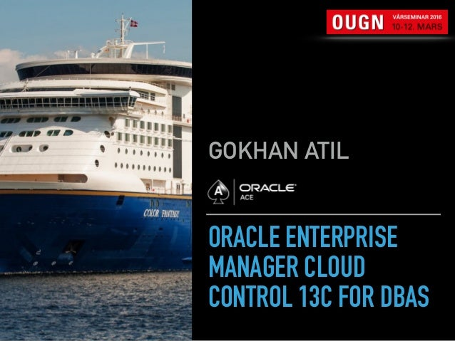 ORACLE ENTERPRISE MANAGER CLOUD CONTROL 13C FOR DBAS GOKHAN ATIL
