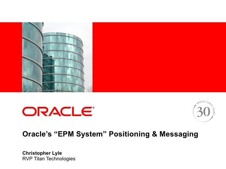 """Oracle's """"EPM System"""" Positioning & Messaging Christopher Lyle RVP Titan Technologies"""
