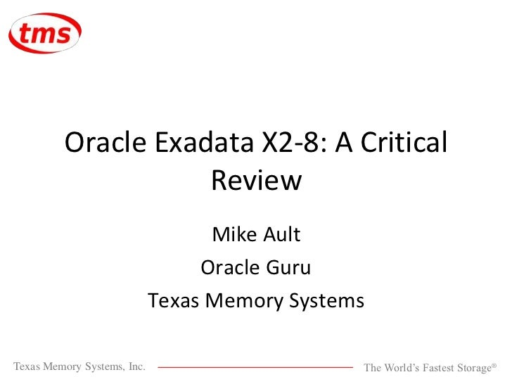 Oracle Exadata X2-8: A Critical Review<br />Mike Ault<br />Oracle Guru<br />Texas Memory Systems<br />