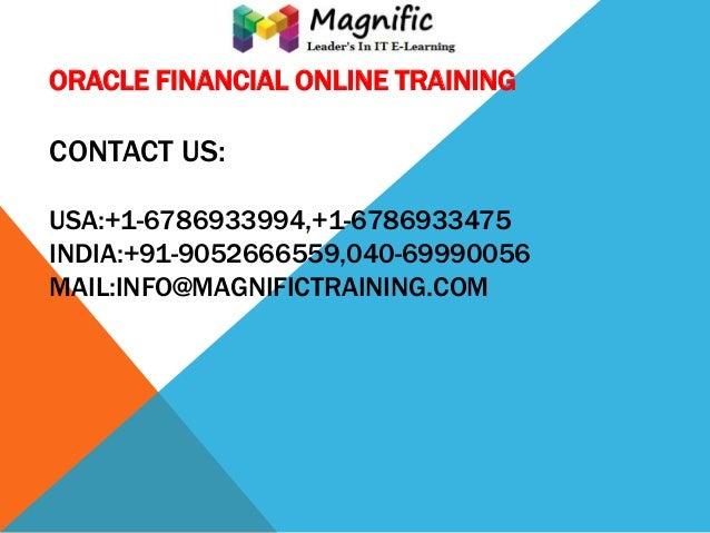ORACLE FINANCIAL ONLINE TRAINING  CONTACT US: USA:+1-6786933994,+1-6786933475 INDIA:+91-9052666559,040-69990056 MAIL:INFO@...