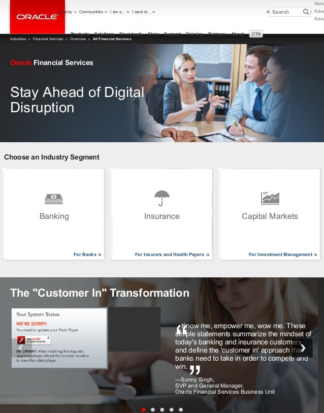 Choose an Industry Segment Stay Ahead of Digital Disruption Oracle Financial Services Know me, empower me, wow me. These s...