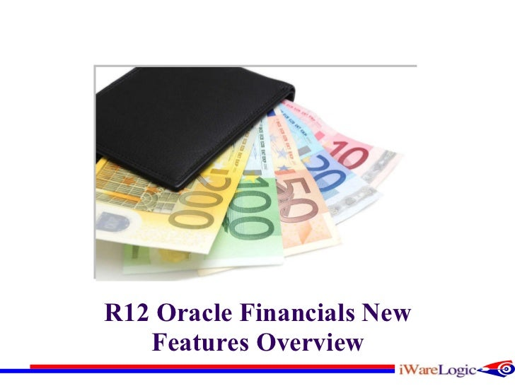 R12 Oracle Financials New Features Overview