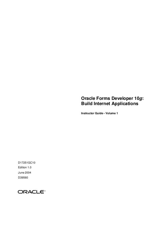 Oracle Forms Developer 10g:Build Internet ApplicationsInstructor Guide • Volume 1D17251GC10Edition 1.0June 2004D39560®