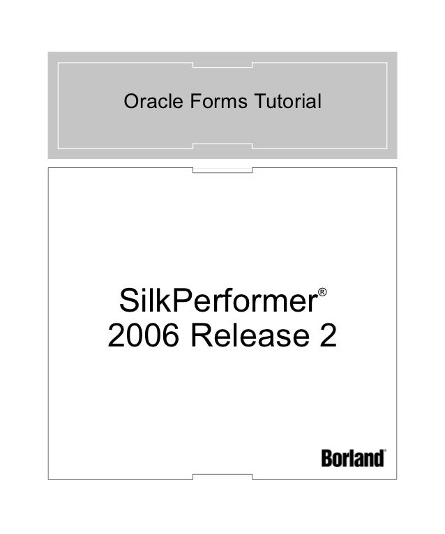 Oracle Forms Tutorial SilkPerformer      ®2006 Release 2