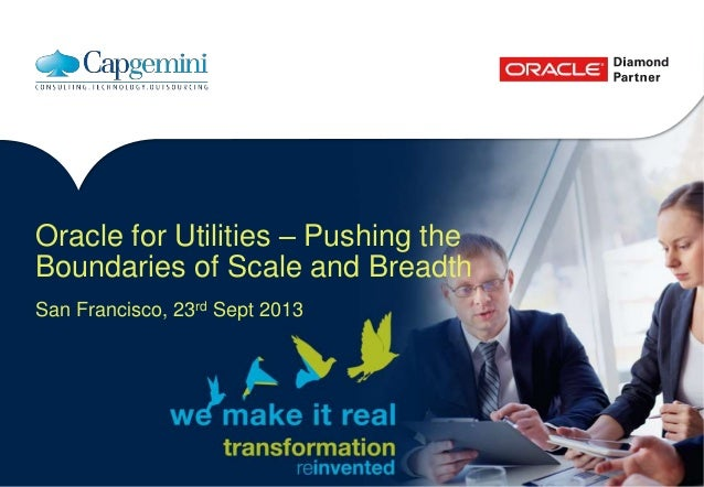 Oracle for Utilities – Pushing the Boundaries of Scale and Breadth San Francisco, 23rd Sept 2013