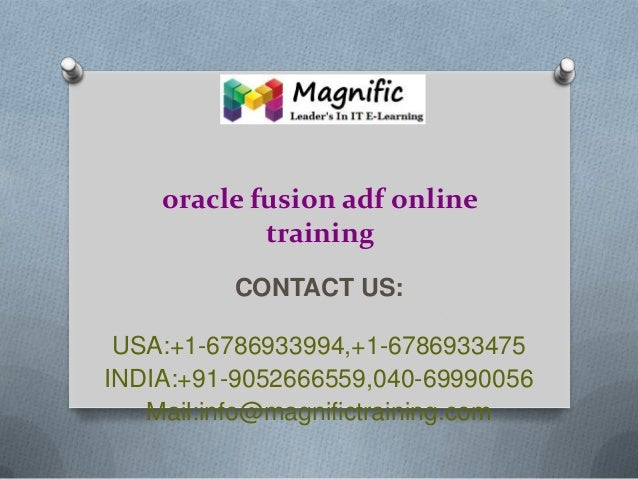 oracle fusion adf online training CONTACT US: USA:+1-6786933994,+1-6786933475 INDIA:+91-9052666559,040-69990056 Mail:info@...