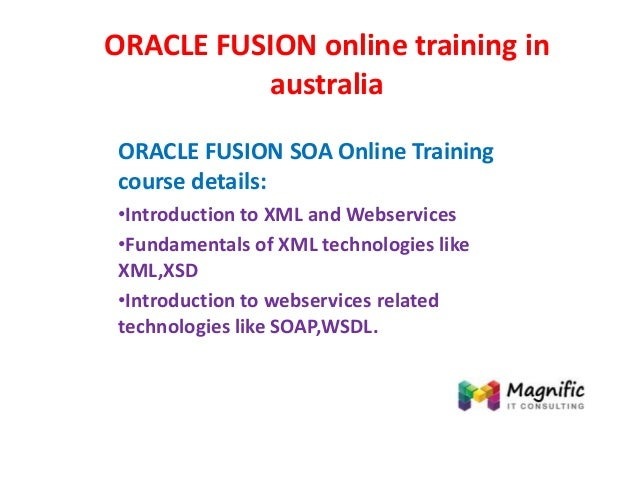 ORACLE FUSION online training in australia ORACLE FUSION SOA Online Training course details: •Introduction to XML and Webs...