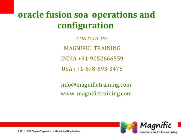 oracle fusion soa operations and configuration CONTACT US:  MAGNIFIC TRAINING INDIA +91-9052666559  USA : +1-678-693-3475 ...