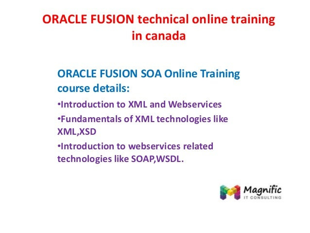 ORACLE FUSION technical online training in canada ORACLE FUSION SOA Online Training course details: •Introduction to XML a...