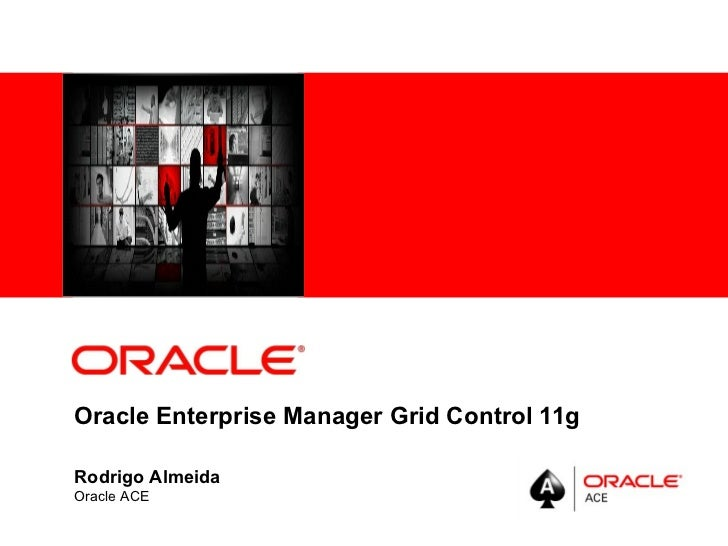 Oracle Enterprise Manager Grid Control 11g Rodrigo Almeida Oracle ACE