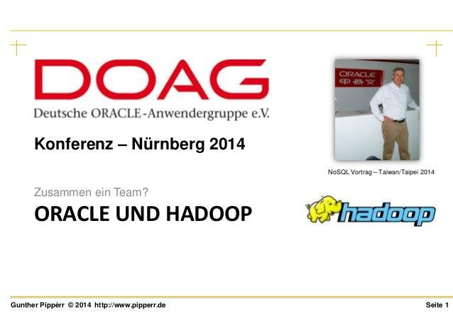 Seite 1Gunther Pippèrr © 2014 http://www.pipperr.de ORACLE UND HADOOP Zusammen ein Team? Konferenz – Nürnberg 2014 NoSQL V...