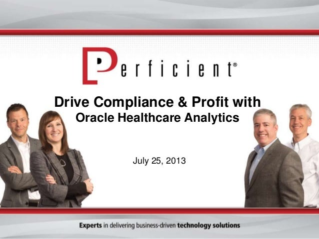 Drive Compliance & Profit with Oracle Healthcare Analytics July 25, 2013