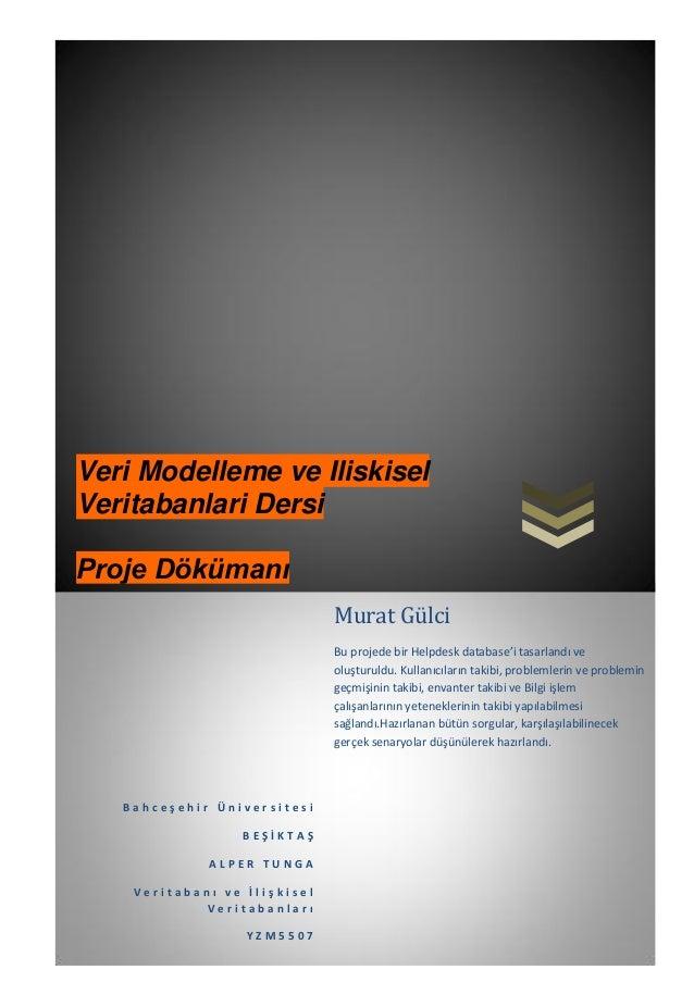 Veri Modelleme ve IliskiselVeritabanlari DersiProje Dökümanı                              Murat Gülci                     ...