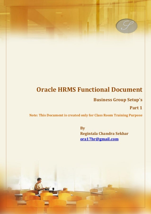 Menu, Functions and Security Profile  Oracle HRMS Functional Document  Business Group Setup's  Part 1  Note: This Document...