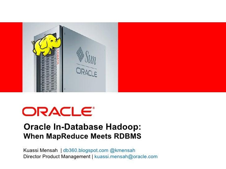 <Insert Picture Here>Oracle In-Database Hadoop:When MapReduce Meets RDBMSKuassi Mensah   db360.blogspot.com @kmensahDirect...