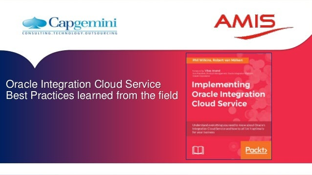 Oracle Integration Cloud Service Best Practices learned from the field