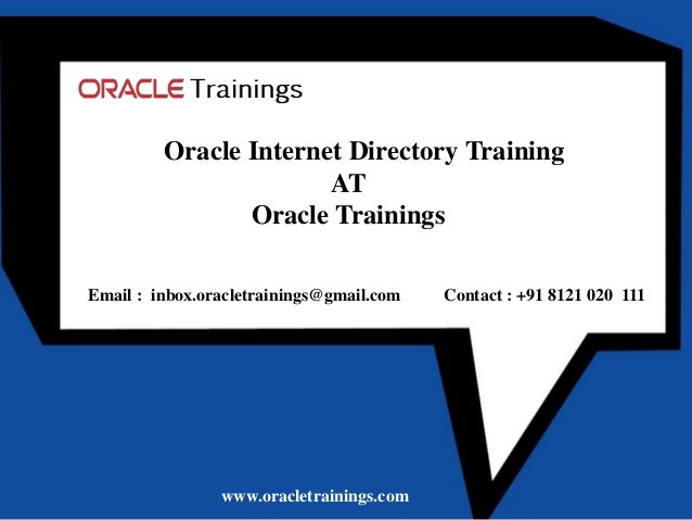 www.oracletrainings.com Oracle Internet Directory Training AT Oracle Trainings Email : inbox.oracletrainings@gmail.com Con...