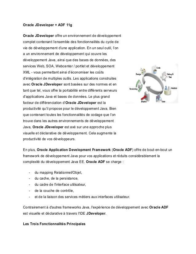 Oracle JDeveloper + ADF 11gOracle JDeveloper offre un environnement de développementcomplet contenant l'ensemble des fonct...