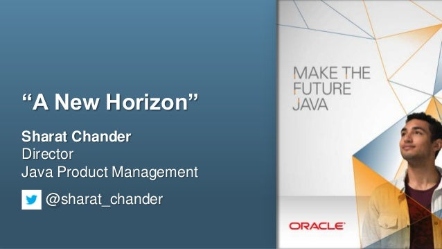 """A New Horizon"" Sharat Chander Director Java Product Management @sharat_chander 1  Copyright © 2013, Oracle and/or its aff..."